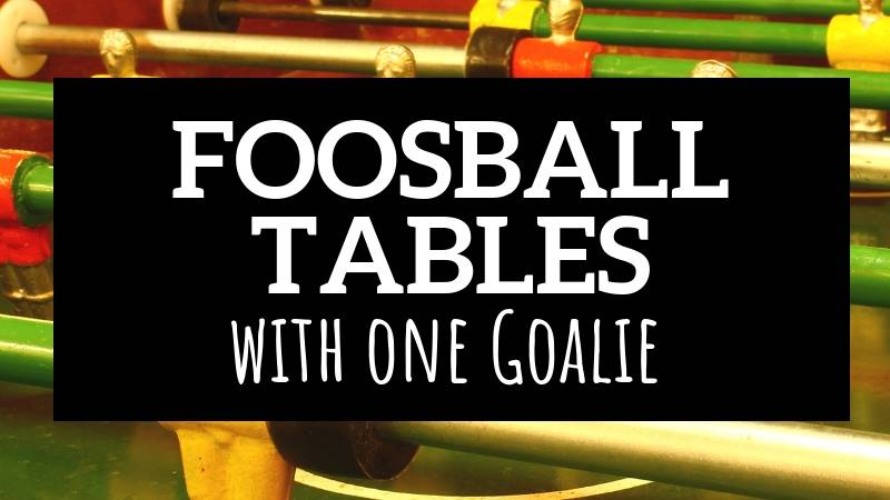 13 Fantastic Foosball Tables With One Goalie Instead Of Three