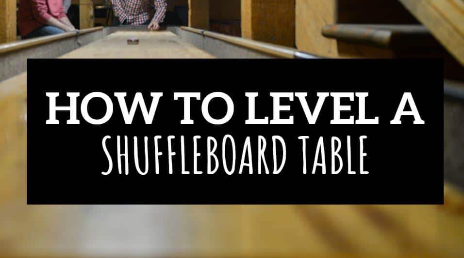 HOW TO LEVEL A SHUFFLEBOARD TABLE