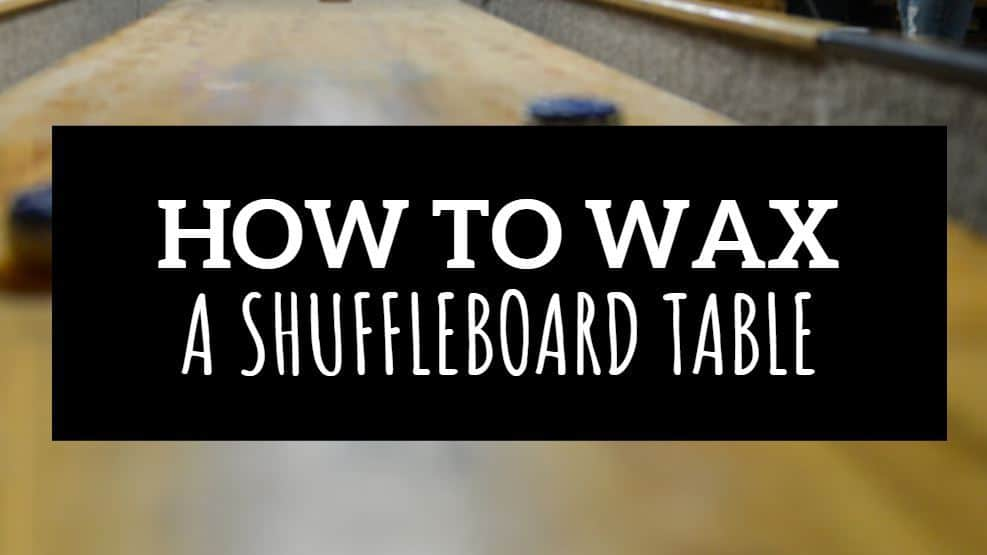HOW TO WAX A SHUFFLEBOARD TABLE