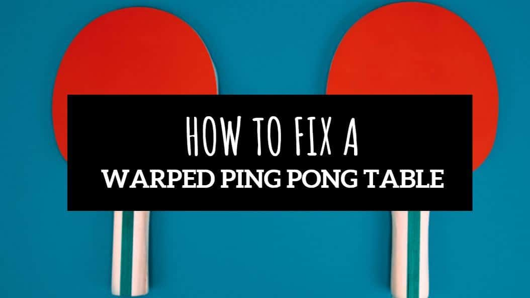 how to fix a warped ping pong table