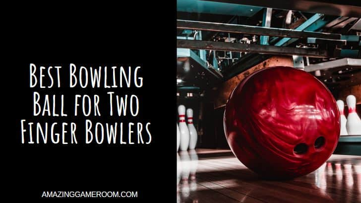 Best Bowling Ball for Two Finger Bowlers