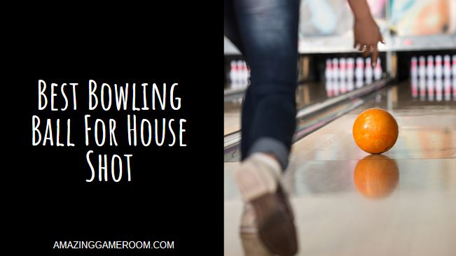 Best Bowling Ball for House Shot