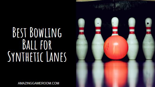 Best Bowling Ball for Synthetic Lanes