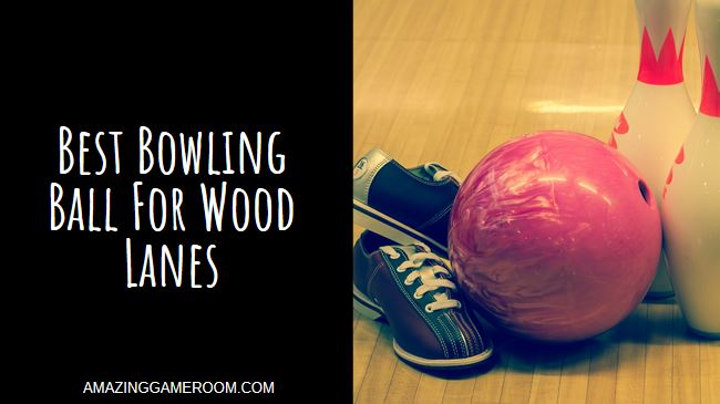 Best Bowling Ball for Wood Lanes