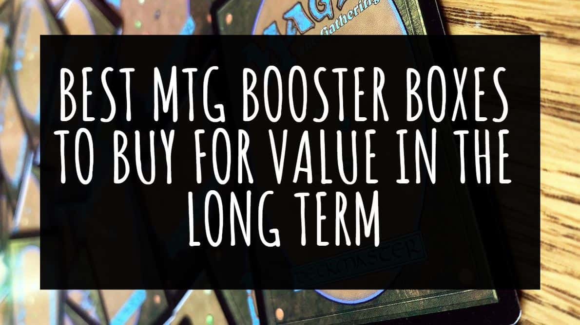 Best MTG Booster Boxes to buy for value in the long term