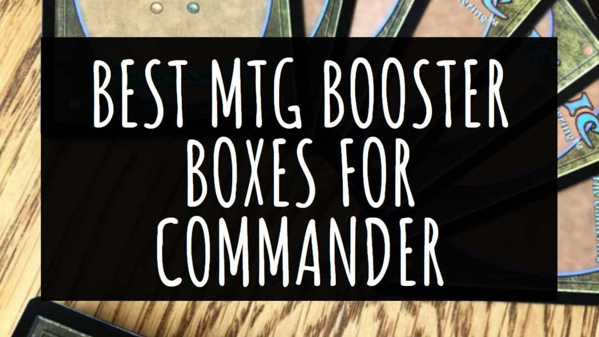 Best MTG Booster boxes for Commander