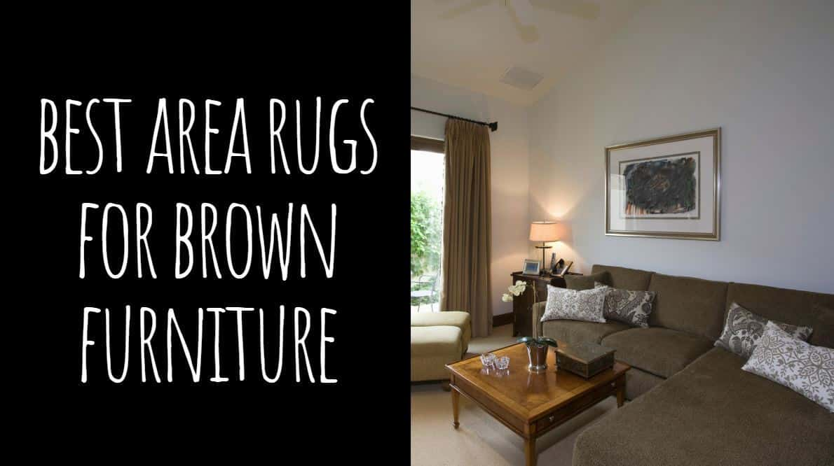 Best Area Rugs for Brown Furniture