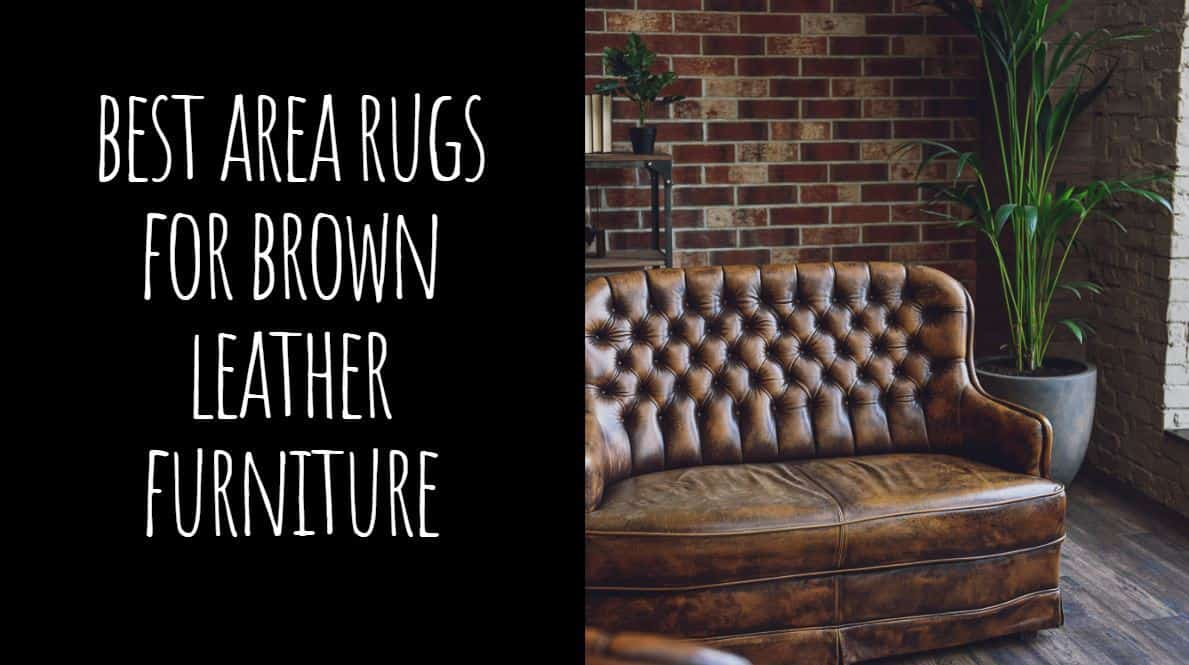 Best Area Rugs for Brown Leather Furniture
