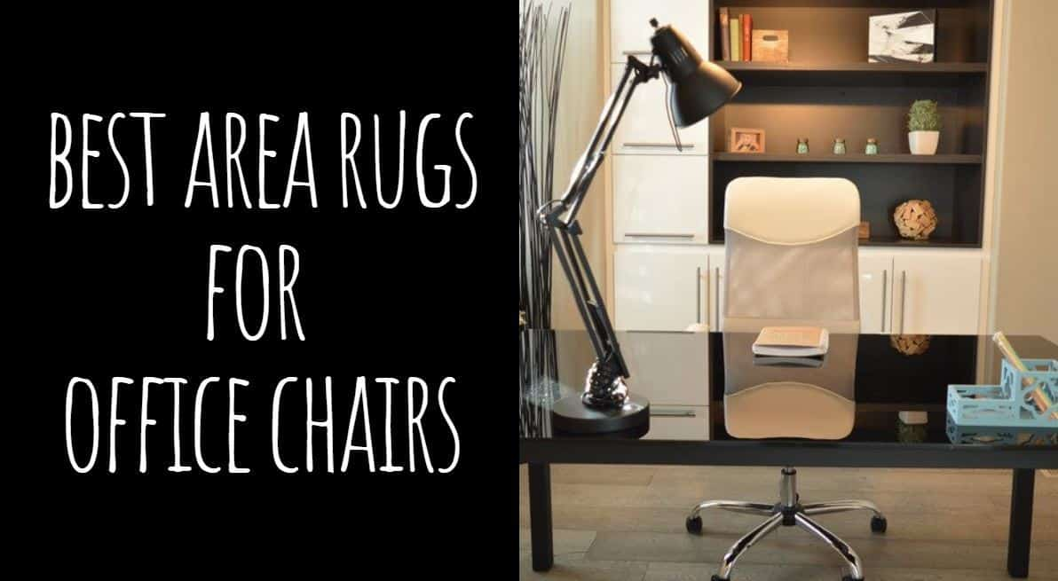 Best Area Rugs for Office Chairs