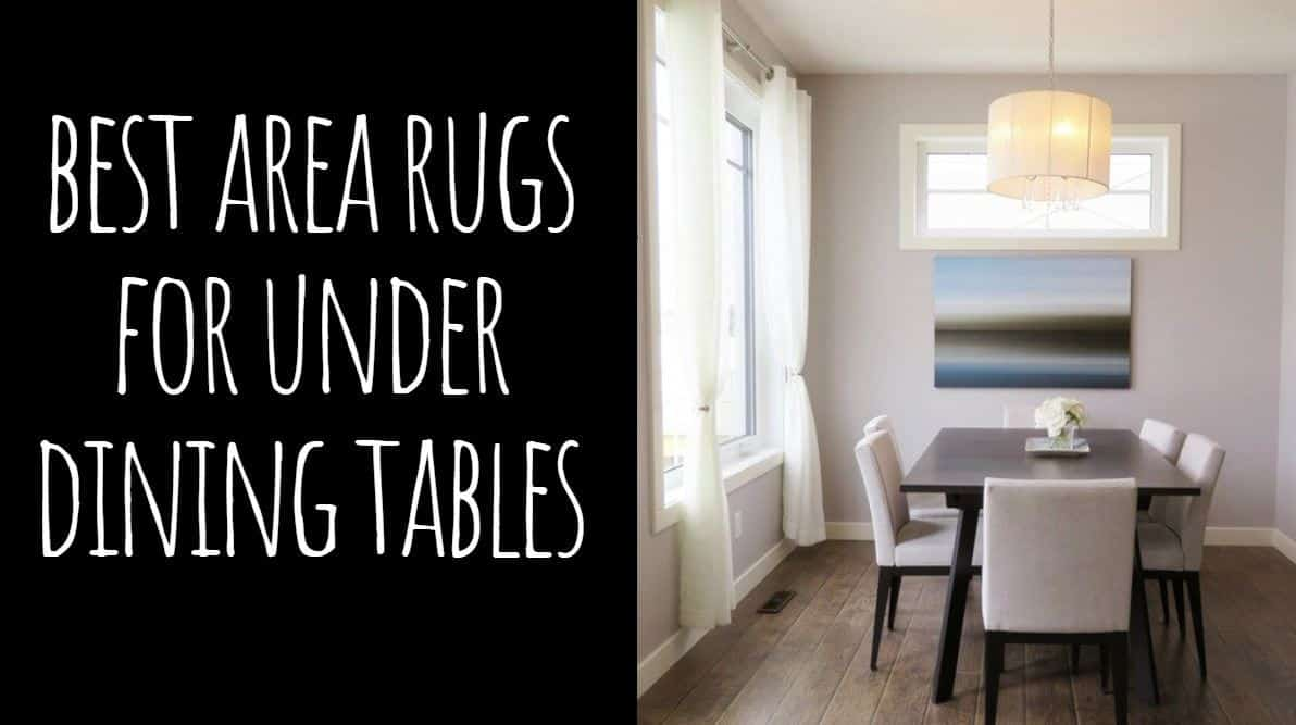 Best Area Rugs for Under Dining Tables