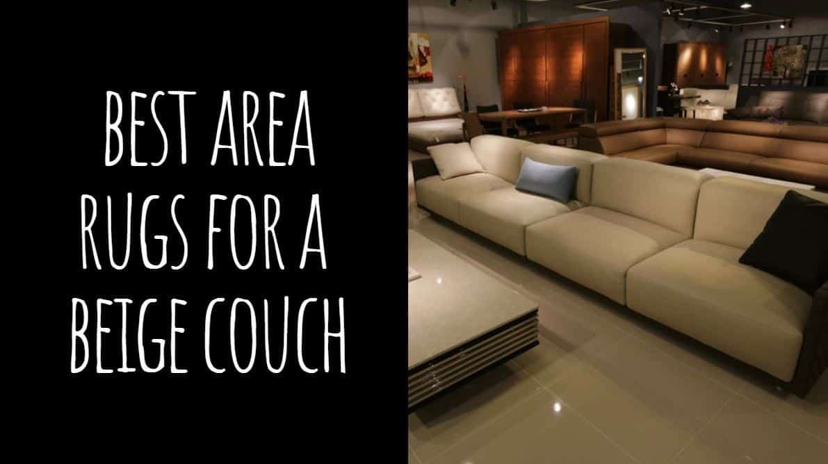 Best Area Rugs for a Beige Couch