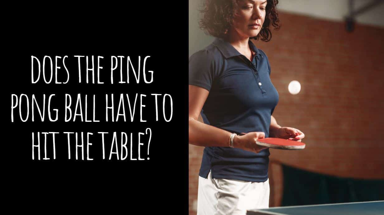 Does the Ping Pong Ball have to Hit the Table?