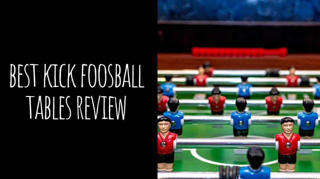 Best Kick Foosball Tables Review