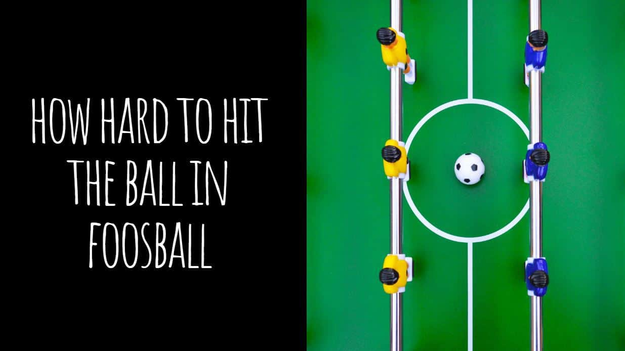 How Hard to Hit the Ball in Foosball