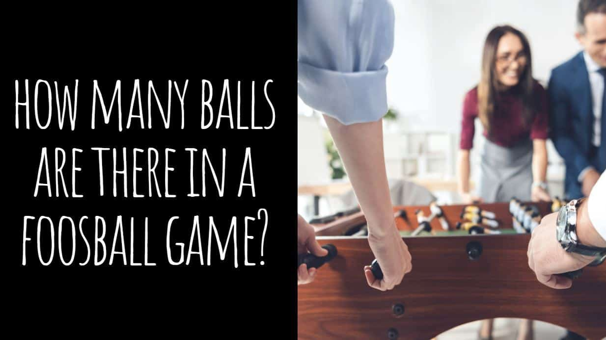 How Many Balls are There In a Foosball Game?