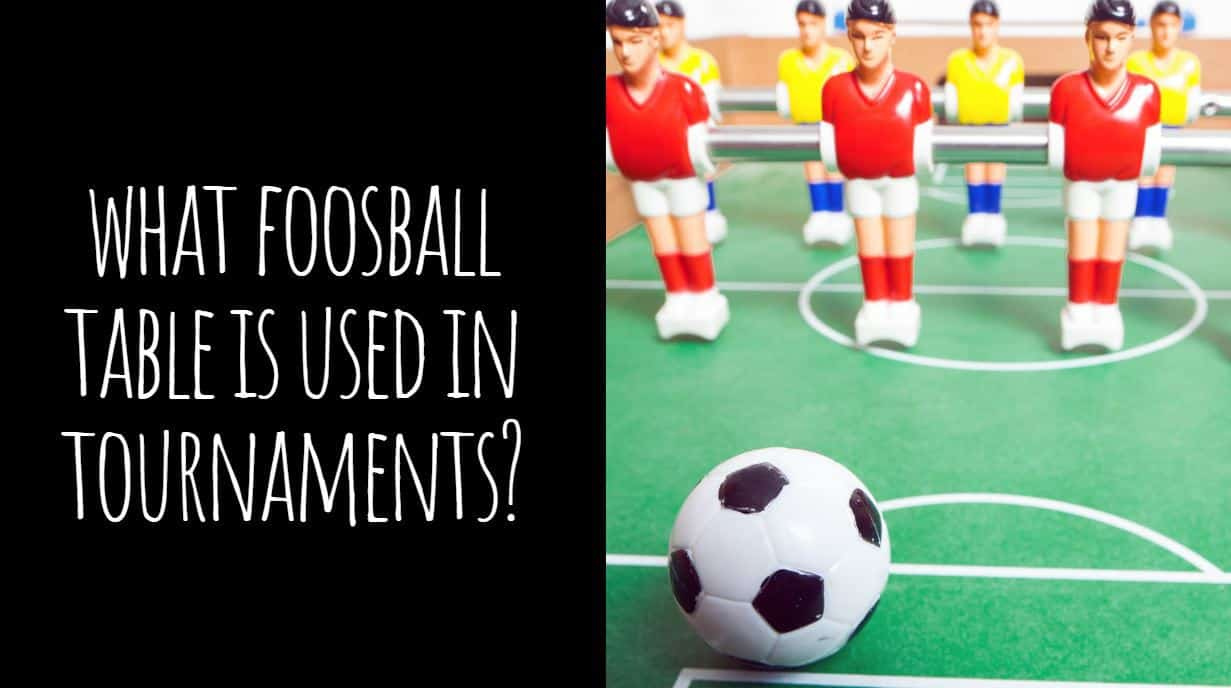 What Foosball Table is Used in Tournaments?