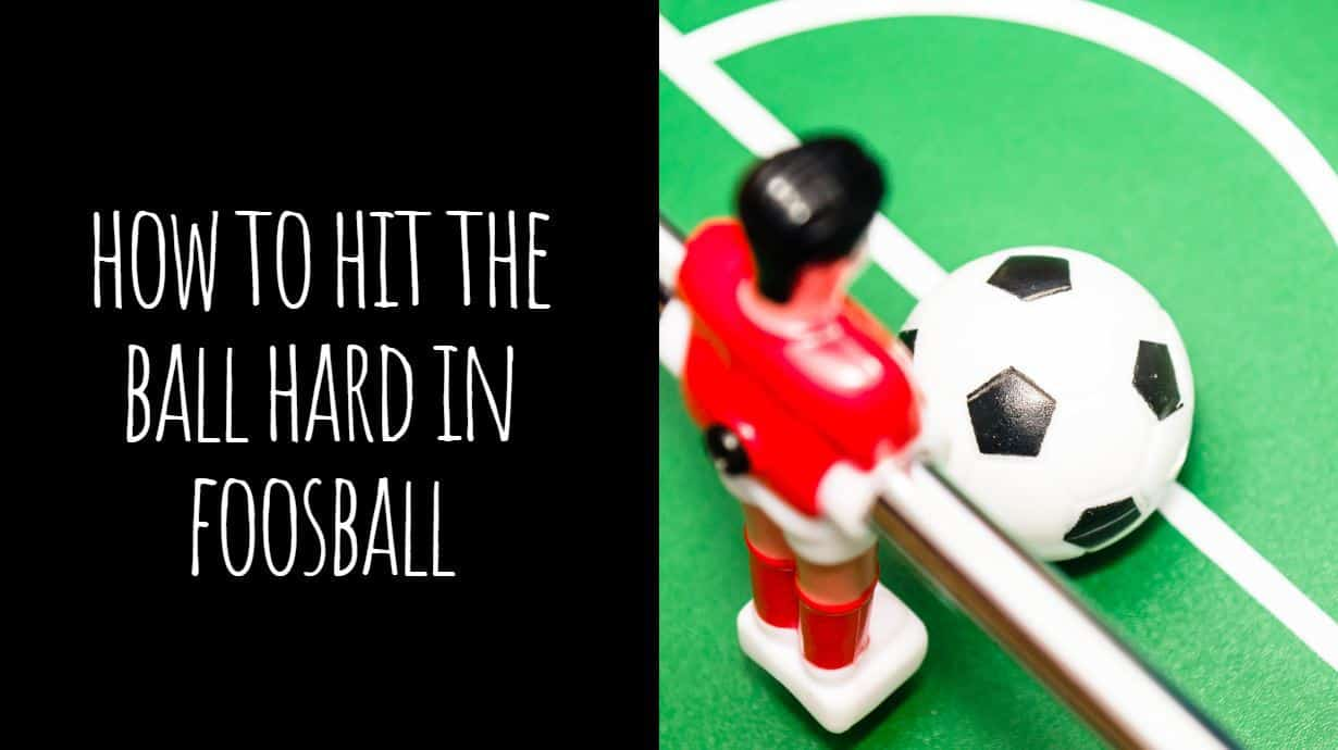 How to Hit the Ball Hard in Foosball