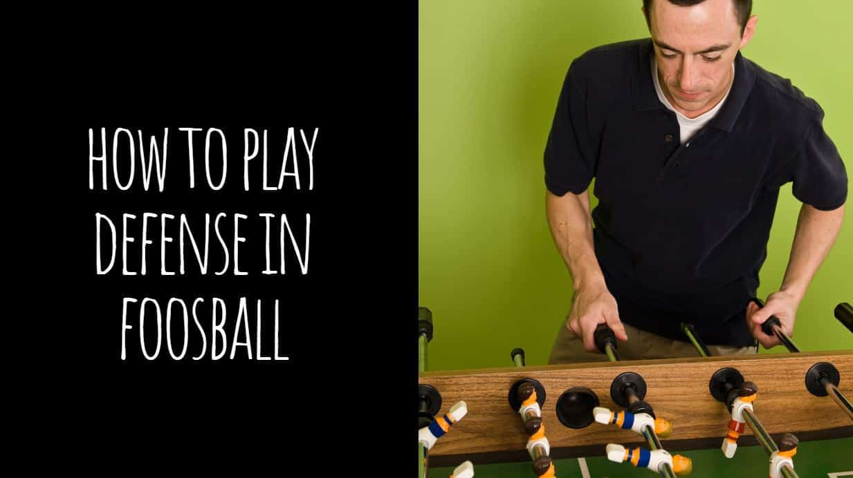 How to Play Defense in Foosball