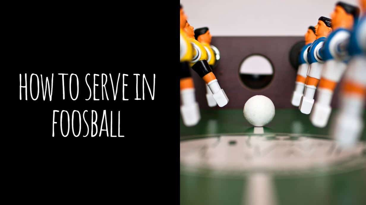 How to Serve in Foosball