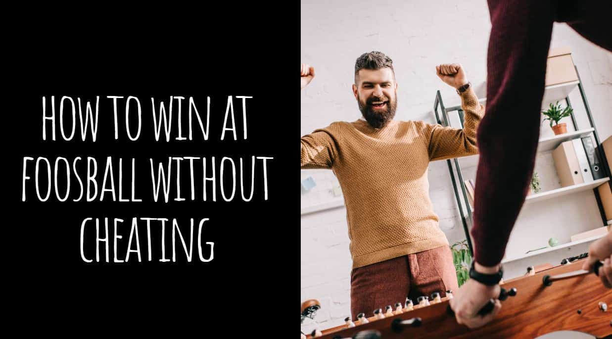 How to Win at Foosball without Cheating