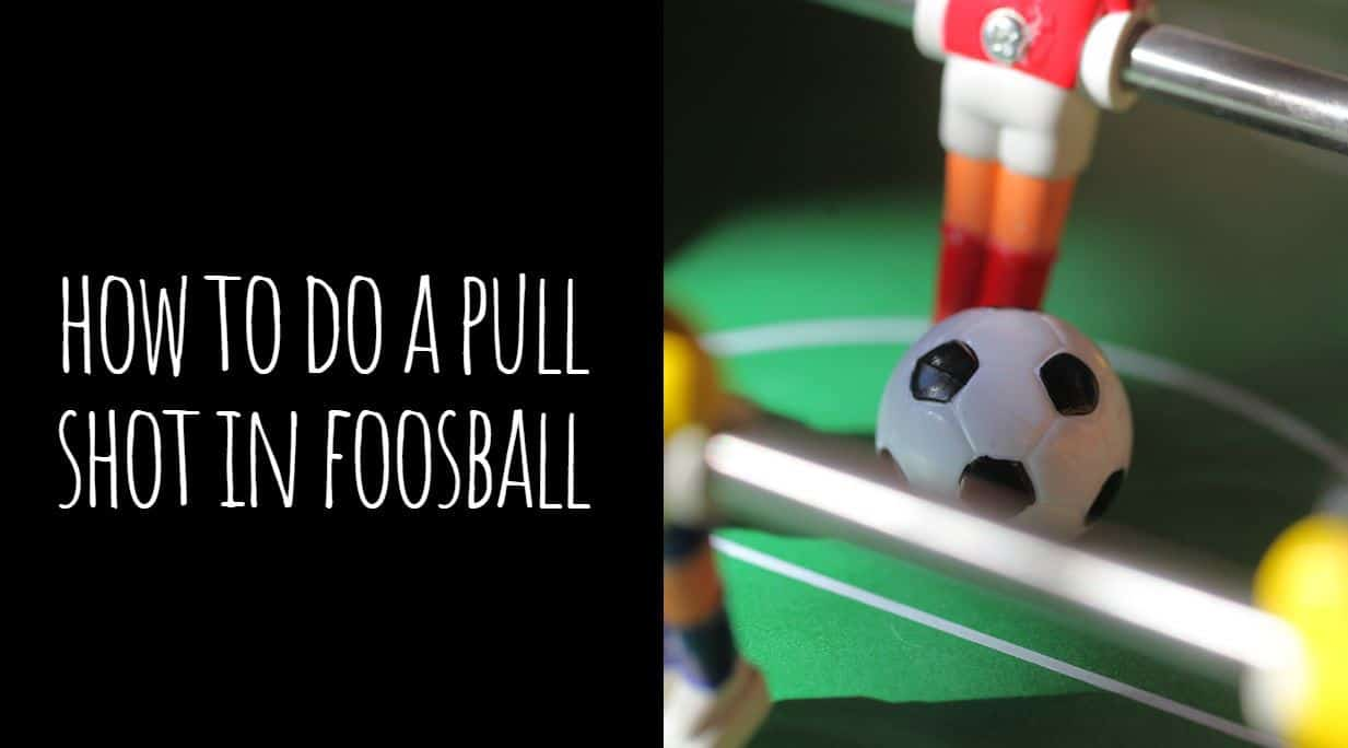 How to do a Pull Shot in Foosball