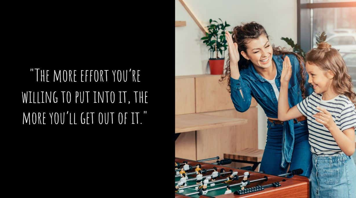 """The more effort you're willing to put into it, the more you'll get out of it."""