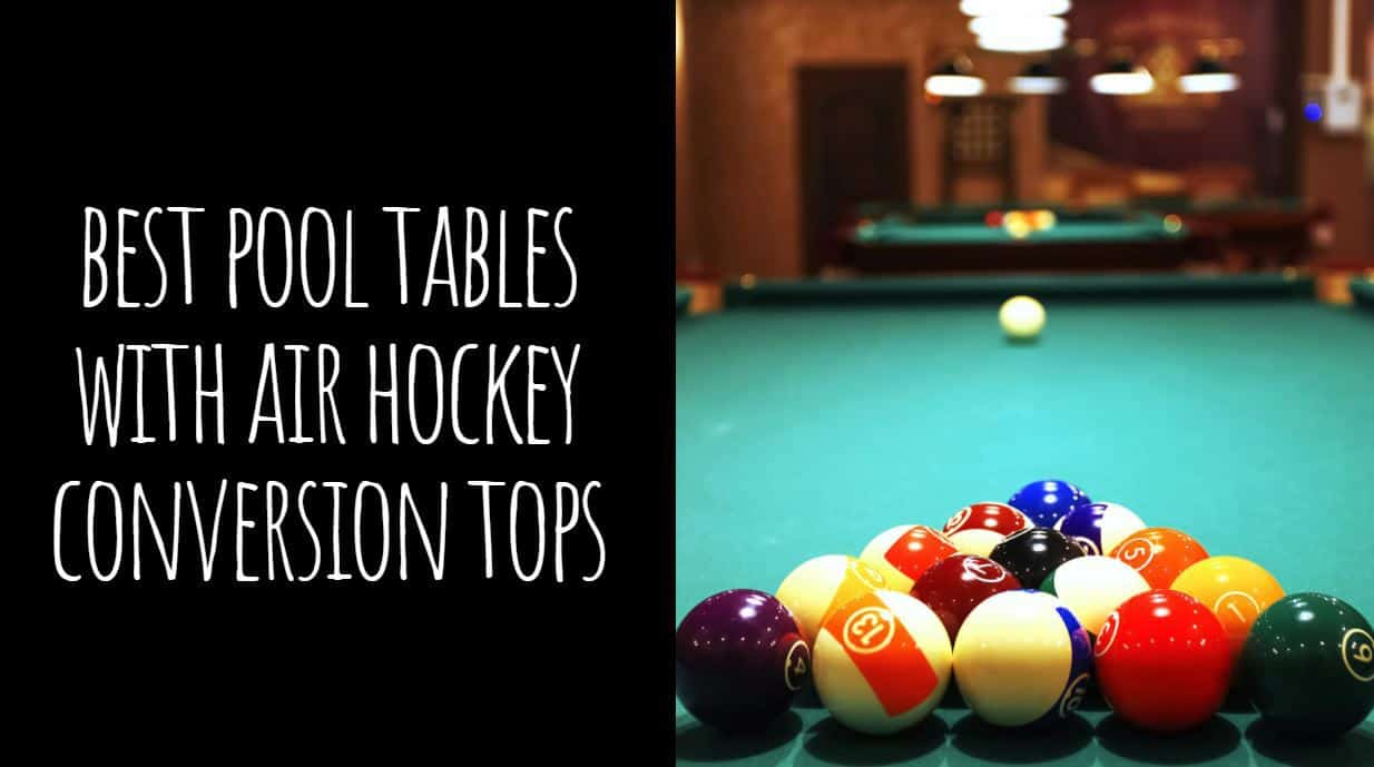 Best Pool Tables with Air Hockey Conversion Tops