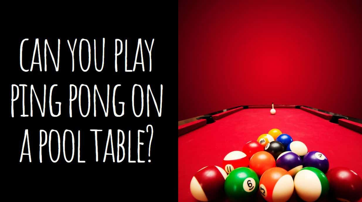 Can You Play Ping Pong on a Pool Table?