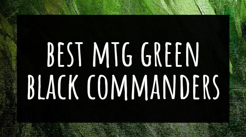 Best MTG Green Black Commanders