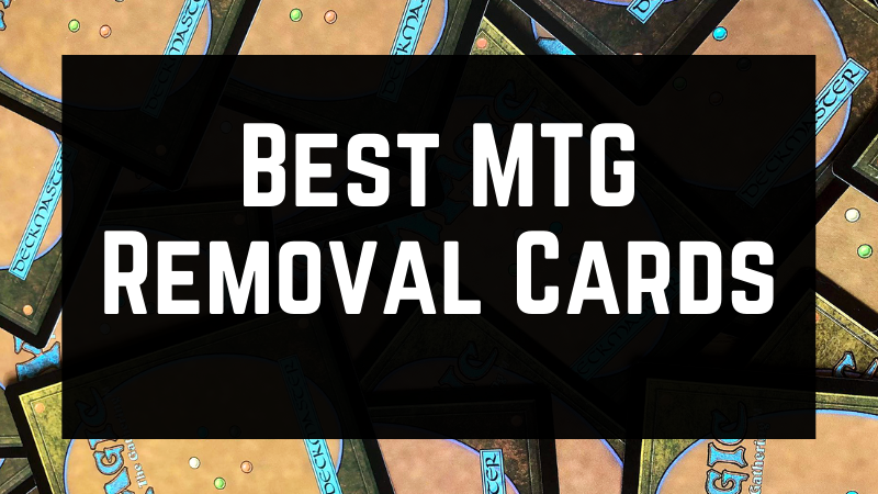 Best MTG Removal Cards
