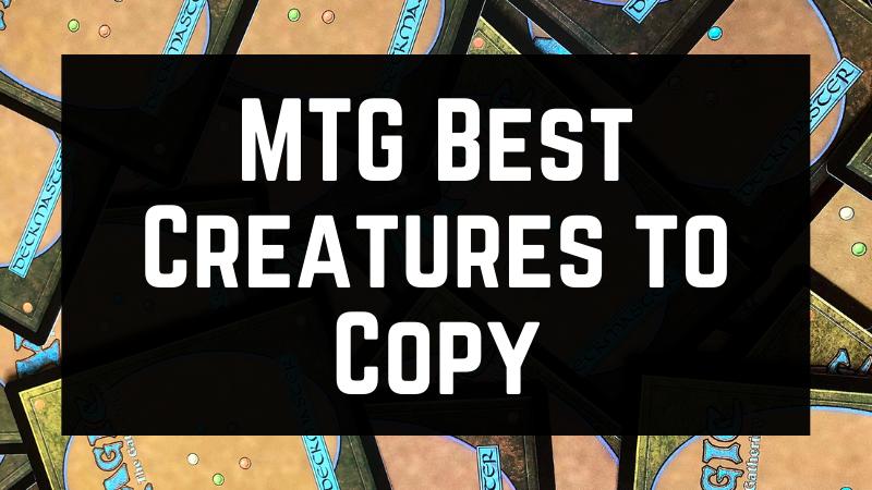 MTG Best Creatures to Copy