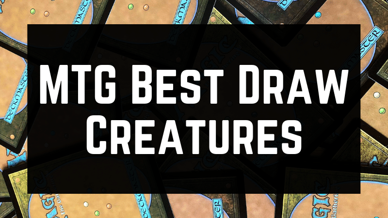 MTG Best Draw Creatures