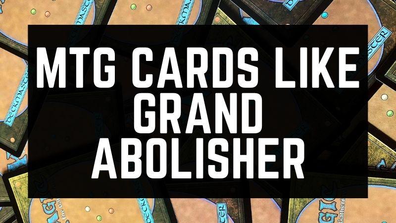 MTG CARDS LIKE GRAND ABOLISHER