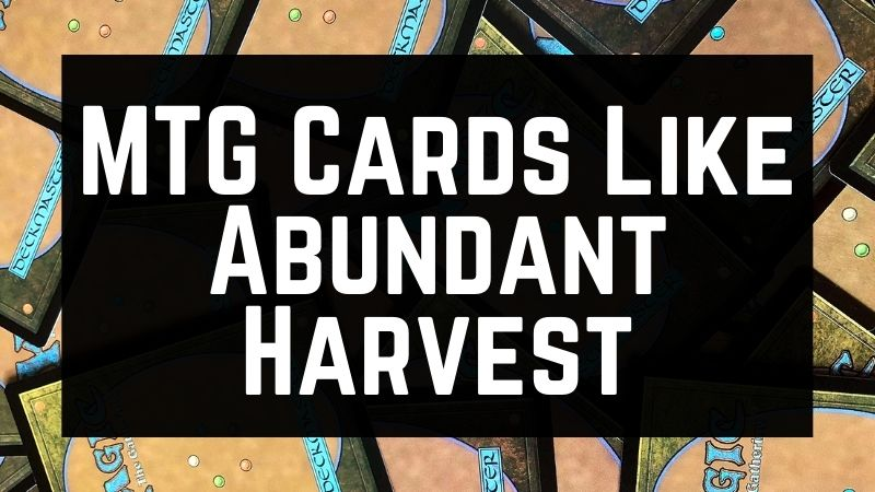 MTG Cards Like Abundant Harvest