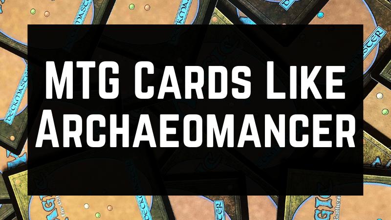 MTG Cards Like Archaeomancer