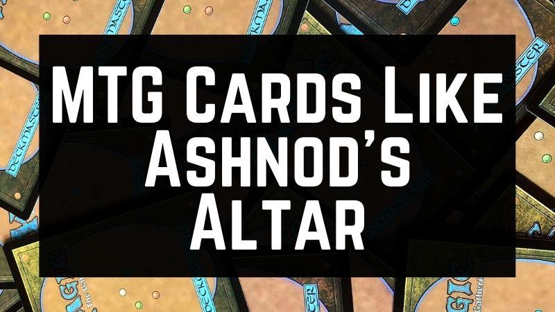 MTG Cards Like Ashnod's Altar