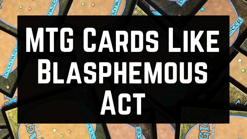 MTG Cards Like Blasphemous Act