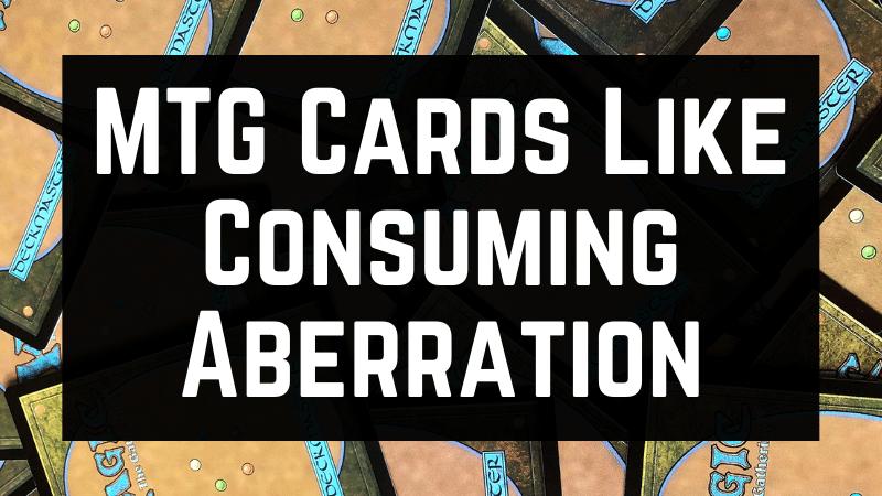 MTG Cards Like Consuming Aberration